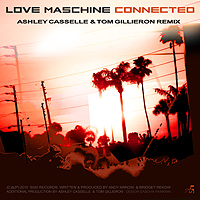 Love Maschine - Connected - Ashley Casselle Remix
